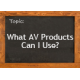 What AV Products Can I Use?